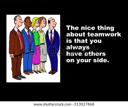 Business image showing five businesspeople and the words, 'The nice thing about teamwork is that you always have others on your side'. - stock photo