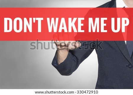 Business man Dont Wake Me Up word touching on red tab virtual screen for business concept - stock photo