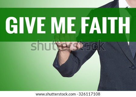 Business man point to Give Me Faith word on green tab virtual screen - stock photo