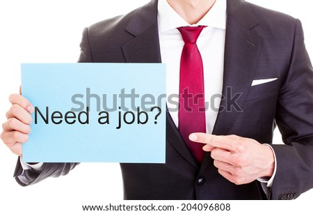 Business man pointing on a card showing need a job - isolated on white  - stock photo