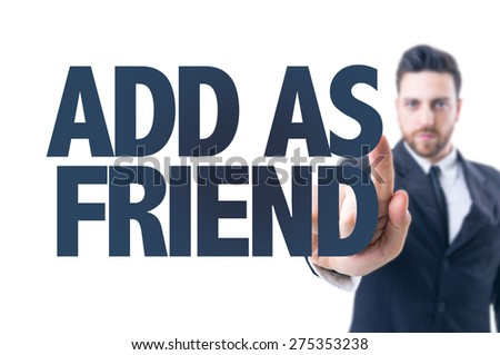 Business man pointing the text: Add as a Friend - stock photo