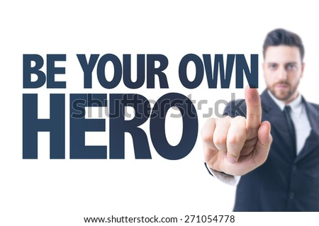 Business man pointing the text: Be Your Own Hero - stock photo