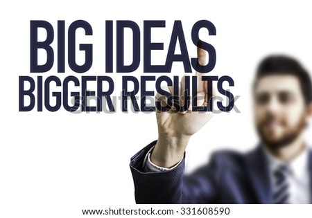 Business man pointing the text: Big Ideas Bigger Results - stock photo