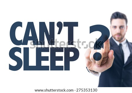 Business man pointing the text: Cant Sleep? - stock photo