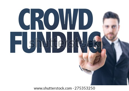 Business man pointing the text: Crowd Funding - stock photo