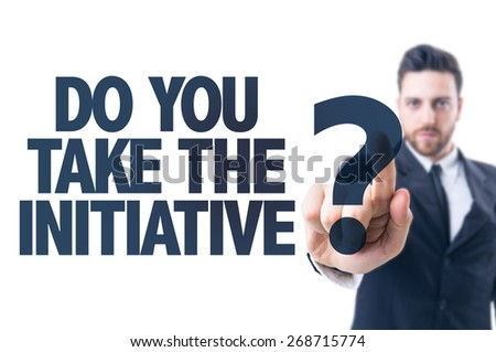 Business man pointing the text: Do You Take The Initiative? - stock photo
