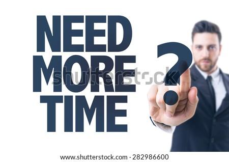 Business man pointing the text: Need More Time? - stock photo