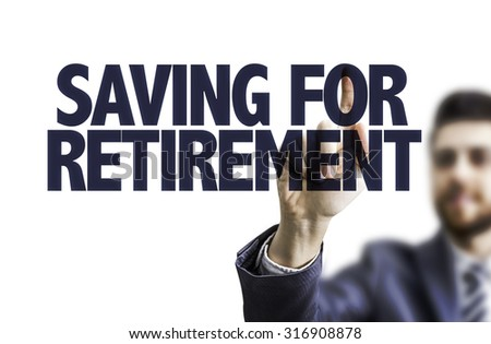 Business man pointing the text: Saving for Retirement - stock photo