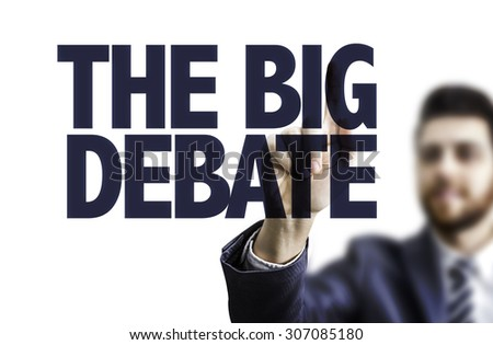 Business man pointing the text: The Big Debate - stock photo