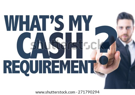 Business man pointing the text: What's My Cash Requirement? - stock photo