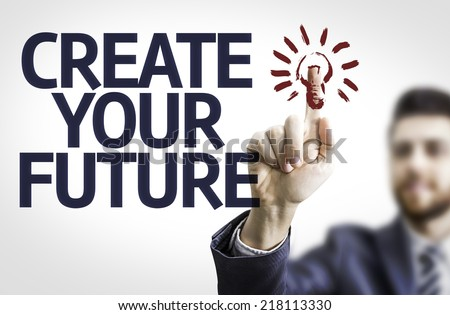 Business man pointing to transparent board with text: Create your Future - stock photo