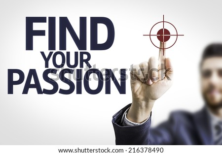 Business man pointing to transparent board with text: Find your Passion - stock photo