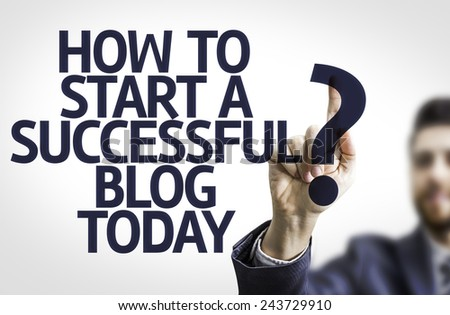 Business man pointing to transparent board with text: How to Start a Successful Blog Today? - stock photo