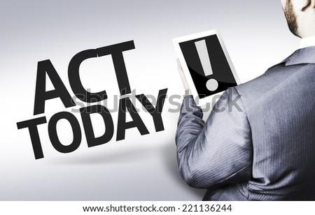 Business man with the text Act Today in a concept image - stock photo