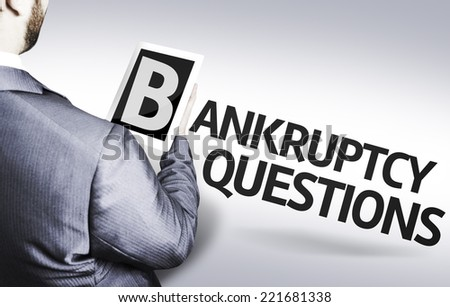 Business man with the text Bankruptcy Questions in a concept image - stock photo