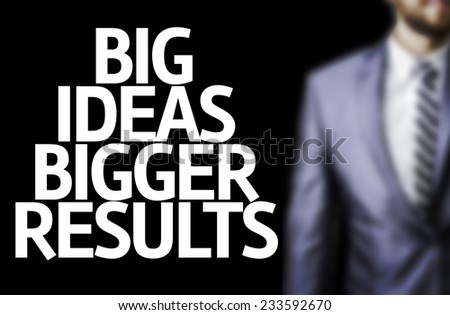 Business man with the text Big Ideas Bigger Results in a concept image - stock photo