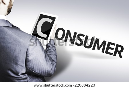 Business man with the text Consumer in a concept image