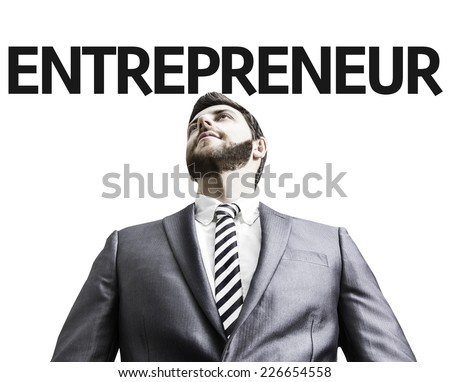Business man with the text Entrepreneur in a concept image - stock photo