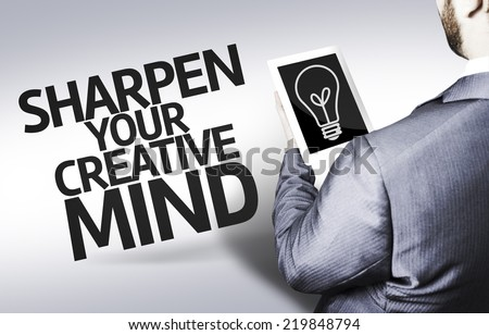 Business man with the text Sharpen your Creative Mind in a concept image - stock photo