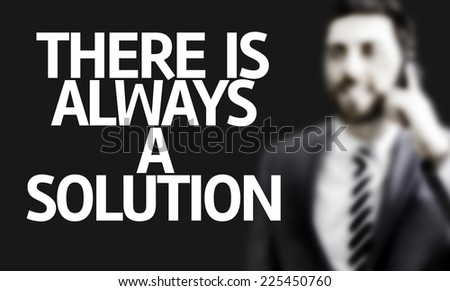 Business man with the text There is Always a Solution in a concept image - stock photo