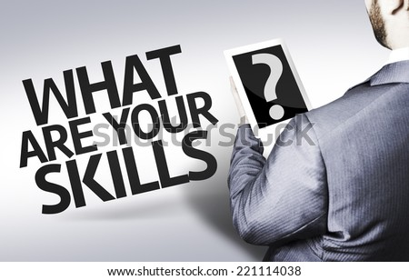Business man with the text What are your Skills? in a concept image - stock photo
