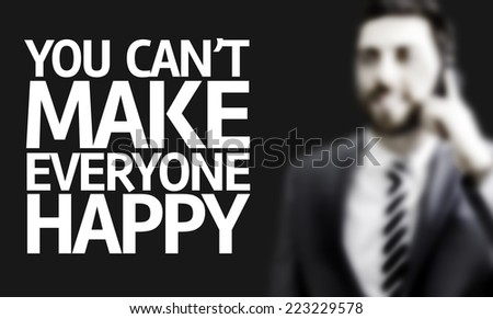 Business man with the text You Cant Make Everyone Happy in a concept image - stock photo