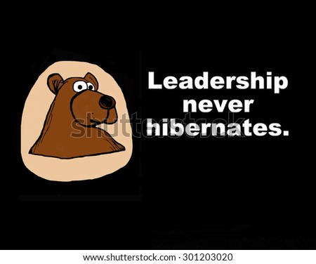 Business or education cartoon showing a bear and the words, 'leadership never hibernates'. - stock photo