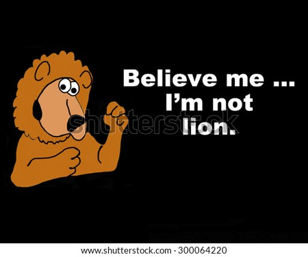 Business or education cartoon showing an illustration of a lion and the words, 'believe me... I'm not lion'. - stock photo