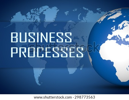 Business Processes concept with globe on blue world map background