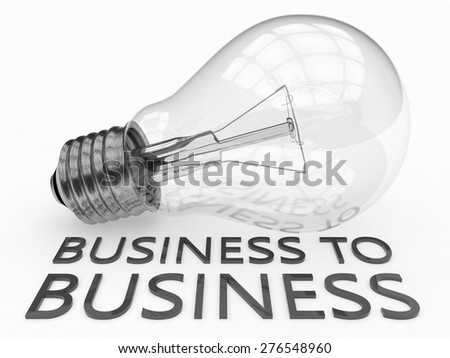 Business to Business - lightbulb on white background with text under it. 3d render illustration. - stock photo