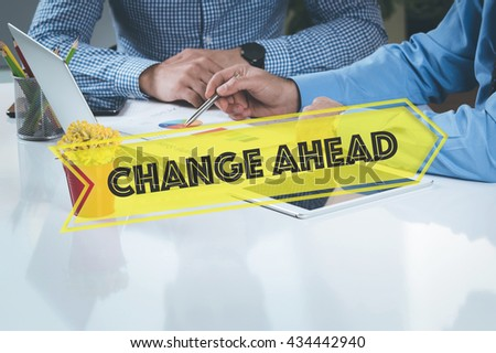 BUSINESS WORKING OFFICE Change Ahead TEAMWORK BRAINSTORMING CONCEPT - stock photo