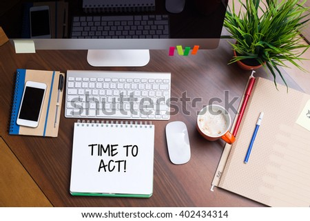 Business Workplace with TIME TO ACT Concept - stock photo