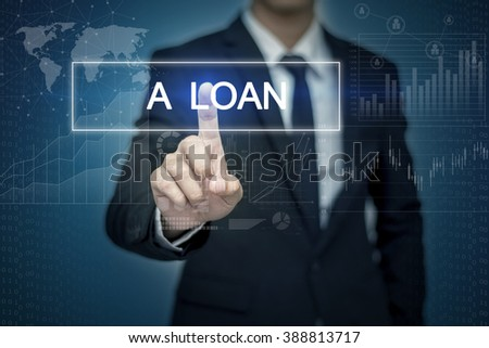 Businessman hand touching A LOAN  button on virtual screen