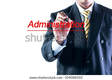 Businessman hand writing Administration on a transparent wipe board.
