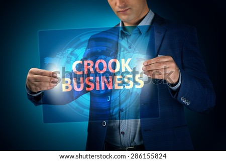 Businessman holding a transparent screen with an inscription a crook business. Business, technology, internet and networking concept. - stock photo