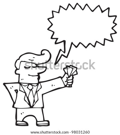 businessman with handful of cash and speech bubble cartoon