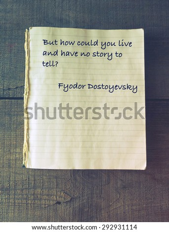 But how could you live and have no story to tell? Quote of Fyodor Dostoevsky (1821 - 1881) - stock photo