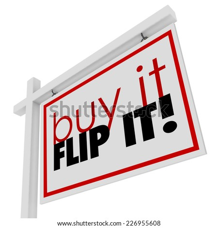 Buy It Flip It words on a 3d real estate home or house for sale sign to illustrate investing in a fixer upper property, improving and reselling it - stock photo