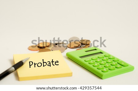 Calculator, coins and yellow note with word probate on white background. Financial concept. - stock photo