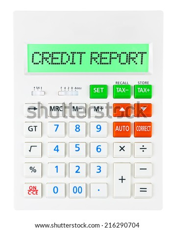 Calculator with CREDIT REPORT on display isolated on white background - stock photo