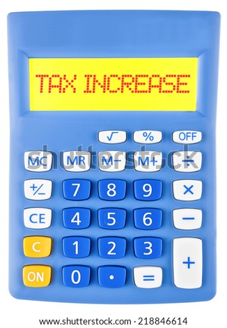 Calculator with TAX INCREASE on display isolated on white background