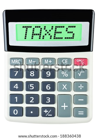 Calculator with TAXES on display on white background - stock photo