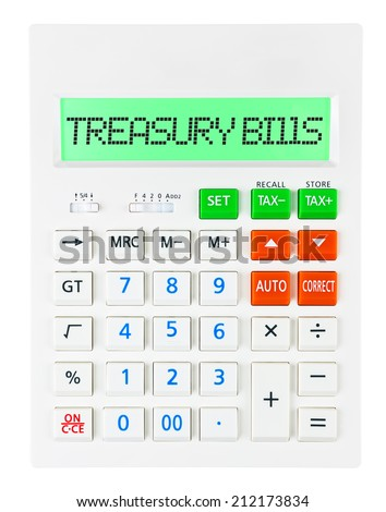 Calculator with TREASURY BILLS on display isolated on white background - stock photo