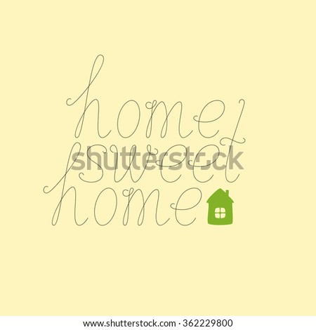 Calligraphic brown colored home sweet home lettering with green colored house isolated on flaxen background. Concept of family nest and new dwelling. Flat style illustration - stock photo