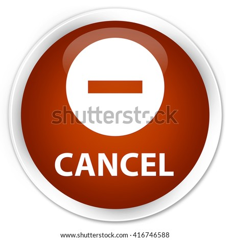 Cancel brown glossy round button - stock photo