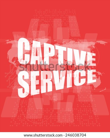 captive service words on digital touch screen and world map - stock photo