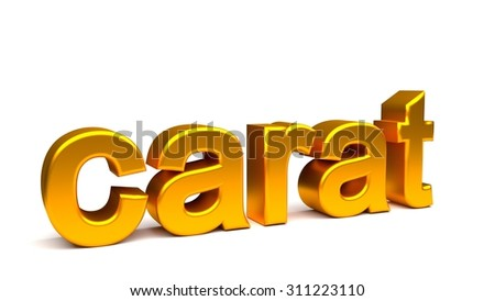 Carat 3D text, with big golden fonts isolated on white background. Rendered illustration.