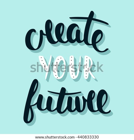Card with hand drawn unique typography design element for greeting cards, prints and posters. Quote Create Your Future. Handwritten lettering. Modern brush calligraphy. - stock photo