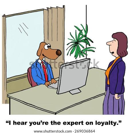 Cartoon of businesswoman saying to business dog, 'I hear you're the expert on loyalty'. - stock photo