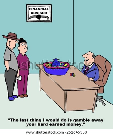 Cartoon of financial advisor with roulette wheel on his desk, he is saying to couple he would never gamble away their hard earned money.
